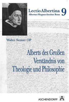 Alberts des Großen Verständnis von Theologie und Philosophie von Senner,  Walter