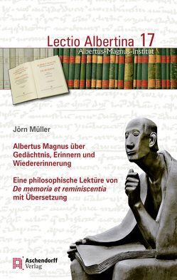 Albertus Magnus über Gedächtnis, Erinnern und Wiedererinnerung von Müller,  Jörn