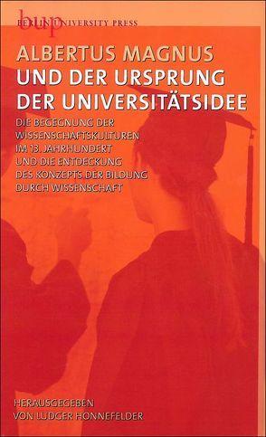 Albertus Magnus und der Ursprung der Universitätsidee von Honnefelder,  Ludger