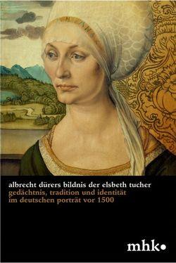 Albrecht Dürers Bildnis der Elsbeth Tucher von Carrasco,  Julia, Museumslandschaft Hessen Kassel