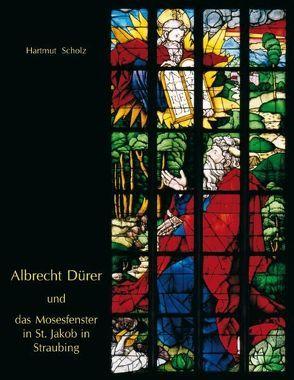 Albrecht Dürer und das Mosesfenster in St. Jakob in Straubing von Scholz,  Hartmut
