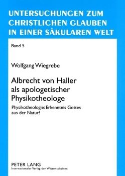 Albrecht von Haller als apologetischer Physikotheologe von Wiegrebe,  Wolfgang