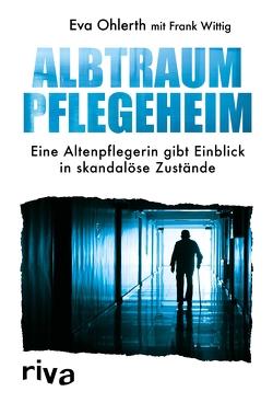 Albtraum Pflegeheim von Ohlerth,  Eva, Wittig,  Frank