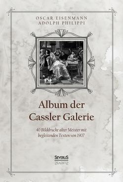 Album der Casseler Galerie von Eisenmann,  Oscar, Philippi,  Adolph