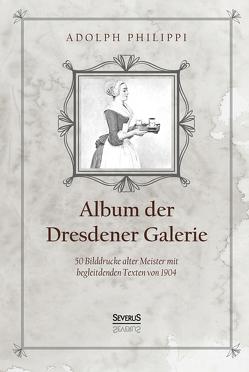 Album der Dresdner Galerie von Philippi,  Adolph