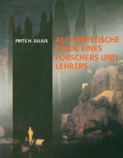 Alchemistische Pfade von Julius,  Alexander, Julius,  Frits H, Wiechert,  Christof