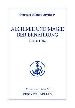 Alchimie und Magie der Ernährung – Hrani Yoga von Aivanhov,  Omraam Mikhael