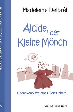 Alcide, der kleine Mönch von Angeles,  Henry, Delbrêl,  Madeleine, Schleinzer,  Annette