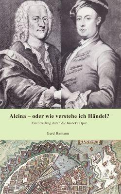 Alcina – oder wie verstehe ich Händel? von Hamann,  Gerd
