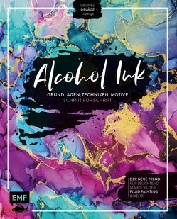 Alcohol Ink – Grundlagen, Techniken, Motive Schritt für Schritt von Delâge,  Desirée