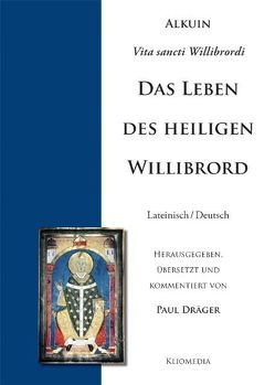 Alcuini Vita sancti Willibrordi. Alkuin, Lebensbeschreibung des heiligen Willibrord von Dräger,  Paul