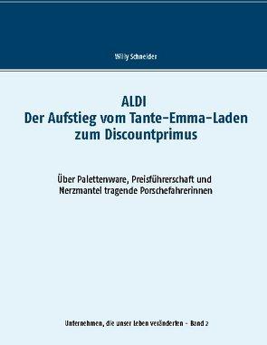 ALDI – Der Aufstieg vom Tante-Emma-Laden zum Discountprimus von Schneider,  Willy
