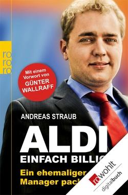 Aldi – Einfach billig von Straub,  Andreas, Wallraff,  Günter