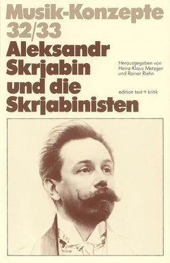 Aleksandr Skrjabin und die Skrjabinisten von Metzger,  Heinz-Klaus, Riehn,  Rainer