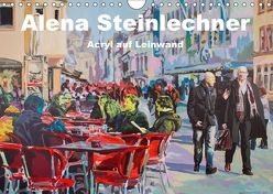 Alena Steinlechner, Acryl auf Leinwand (Wandkalender 2018 DIN A4 quer) von Steinlechner,  Alena
