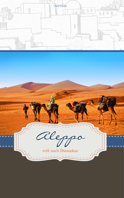 Aleppo reist nach Damaskus von Kanitz,  Horst