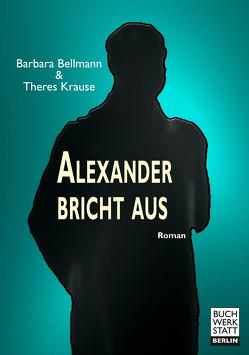 Alexander bricht aus von Bellmann,  Barbara, Krause,  Theres