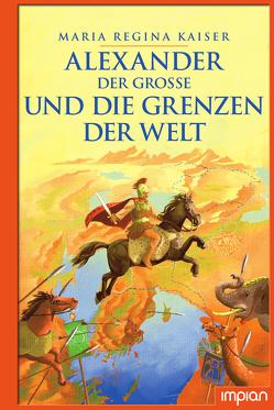 Alexander der Große und die Grenzen der Welt von Kaiser,  Maria Regina, Puth,  Klaus