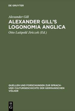 Alexander Gill's Logonomia Anglica von Gill,  Alexander, Jiriczek,  Otto Luitpold