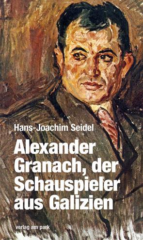 Alexander Granach, der Schauspieler aus Galizien von Seidel,  Hans-Joachim