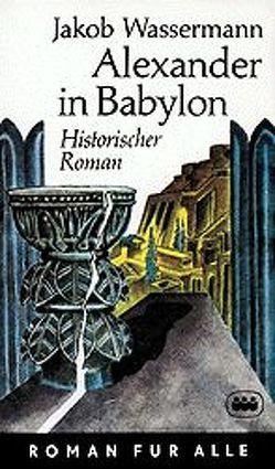 Alexander in Babylon von Wassermann,  Jakob