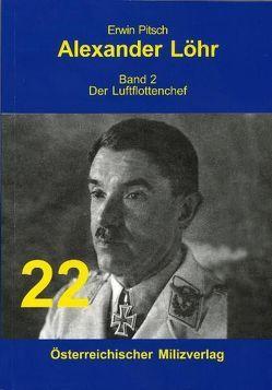 Alexander Löhr / Alexander Löhr von Pitsch,  Erwin