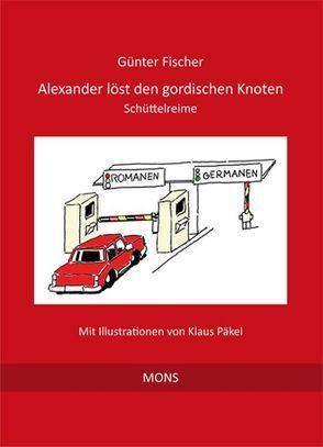 Alexander löst den gordischen Knoten von Fischer,  Guenter, Fischer,  Natalie, Päkel,  Klaus