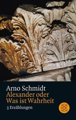 Alexander oder Was ist Wahrheit von Schmidt,  Arno