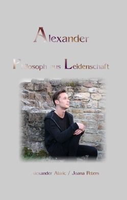 Alexander Philosoph aus Leidenschaft von Alaric,  Alexander, Peters,  Joana
