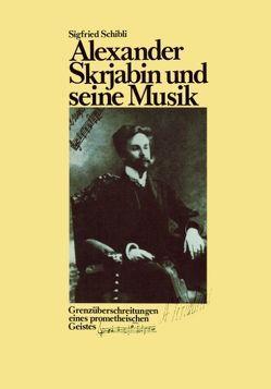 Alexander Skrjabin und seine Musik von Schibli,  Sigfried