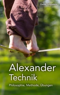 Alexander-Technik – Philosophie, Methode, Übungen von Forsnabba,  Daniel