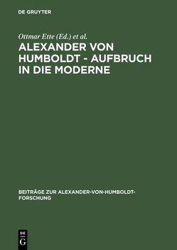 Alexander von Humboldt – Aufbruch in die Moderne von Ette,  Ottmar, Hermanns,  Ute, Scherer,  Bernd M, Suckow,  Christian