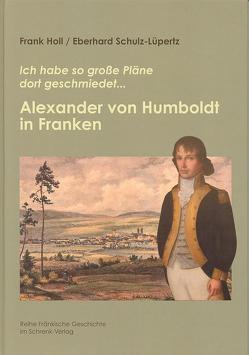 Alexander von Humboldt in Franken von Holl,  Frank, Schulz-Lüpertz,  Eberhard