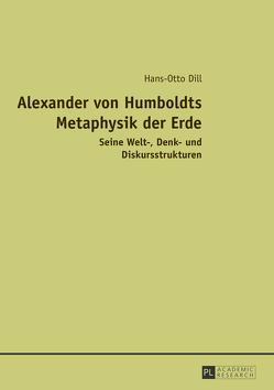 Alexander von Humboldts Metaphysik der Erde von Dill,  Hans-Otto