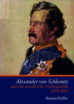 Alexander von Schleinitz und die preußische Außenpolitik 1858-1861 von Peiffer,  Bastian