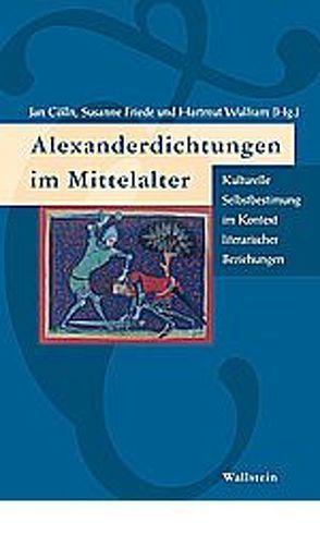 Alexanderdichtungen im Mittelalter von Cölln,  Jan, Finckh,  Ruth, Friede,  Susanne, Wulfram,  Hartmut