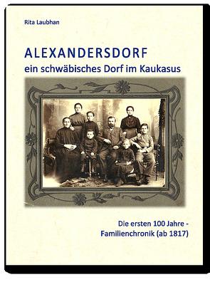 Alexandersdorf – ein schwäbisches Dorf im Kaukasus von Laubhan,  Rita