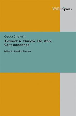 Alexandr A. Chuprov: Life, Work, Correspondence von Sheynin,  Oscar, Strecker,  Heinrich