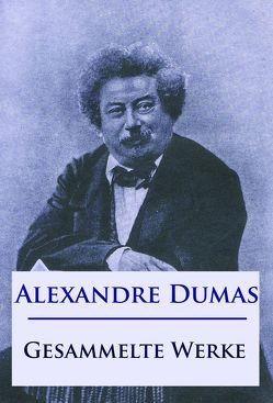 Alexandre Dumas – Gesammelte Werke von Dumas,  Alexandre