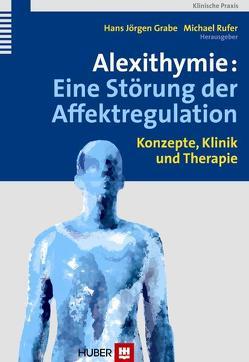 Alexithymie: Eine Störung der Affektregulation von Grabe,  Hans J, Rufer,  Michael