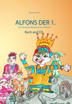 Alfons der 1. König der Maulwürfe aus Andorra von Sell,  Renate