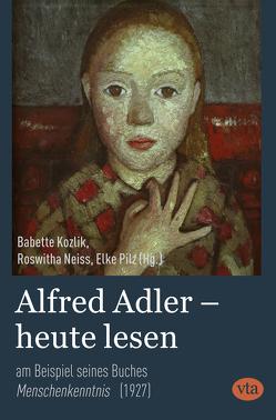 Alfred Adler – heute lesen von Kozlik-Voigt,  Babette, Neiß,  Roswitha, Pilz,  Elke