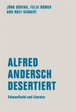 Alfred Andersch desertiert von Döring,  Jörg, Römer,  Felix, Seubert,  Rolf