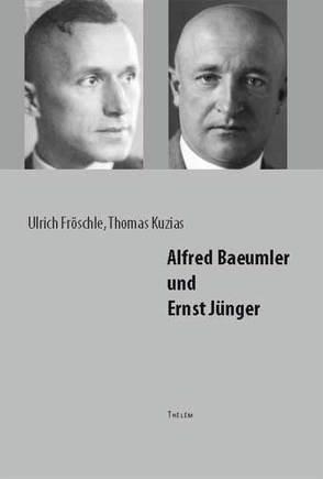 Alfred Baeumler und Ernst Jünger von Fröschle,  Ulrich, Kuzias,  Thomas
