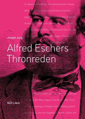 Alfred Eschers Thronreden und Keynotes von Jung,  Joseph