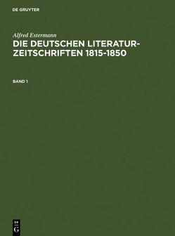 Alfred Estermann: Die deutschen Literatur-Zeitschriften 1815-1850 / Alfred Estermann: Die deutschen Literatur-Zeitschriften 1815-1850. Band 1 von Estermann,  Alfred