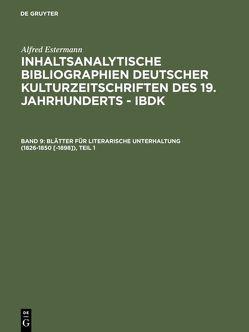 Alfred Estermann: Inhaltsanalytische Bibliographien deutscher Kulturzeitschriften… / Blätter für literarische Unterhaltung (1826-1850 [-1898]) von Estermann,  Alfred