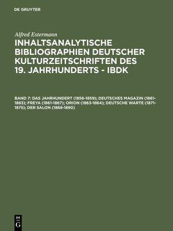Alfred Estermann: Inhaltsanalytische Bibliographien deutscher Kulturzeitschriften… / Das Jahrhundert (1856-1859); Deutsches Magazin (1861-1863); Freya (1861-1867); Orion (1863-1864); Deutsche Warte (1871-1875); Der Salon (1868-1890) von Estermann,  Alfred
