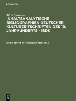Alfred Estermann: Inhaltsanalytische Bibliographien deutscher Kulturzeitschriften… / Deutsches Museum (1851-1867) von Estermann,  Alfred