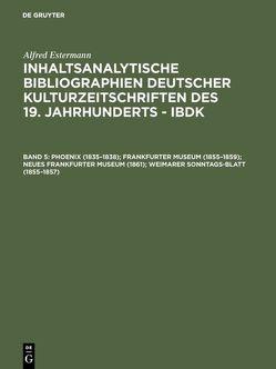 Alfred Estermann: Inhaltsanalytische Bibliographien deutscher Kulturzeitschriften… / Phoenix (1835–1838); Frankfurter Museum (1855–1859); Neues Frankfurter Museum (1861); Weimarer Sonntags-Blatt (1855–1857) von Estermann,  Alfred